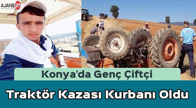 Konya'da Genç Çiftçi Traktör Kazası Kurbanı Oldu