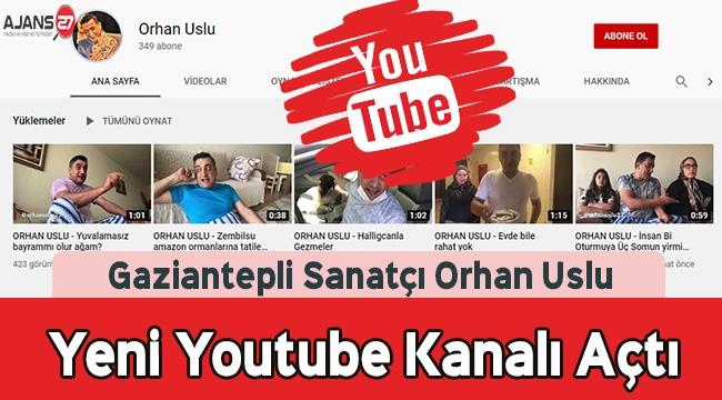 Gaziantepli Sanatçı Orhan Uslu Youtube Kanalı Açtı