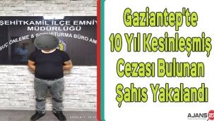Gaziantep'te 10 Yıl Kesinleşmiş Cezası Bulunan Şahıs Yakalandı