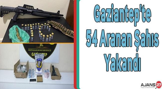 Gaziantep'te 54 Aranan Şahıs Yakandı