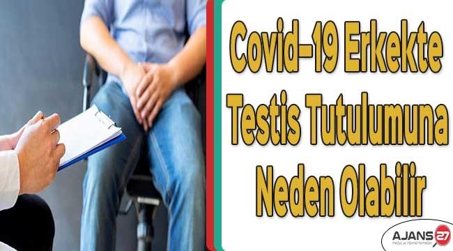 Covid–19 erkekte testis tutulumuna neden olabilir