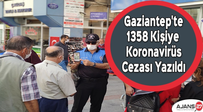 Gaziantep'te 1358 kişiye daha koronavirüs cezası yazıldı