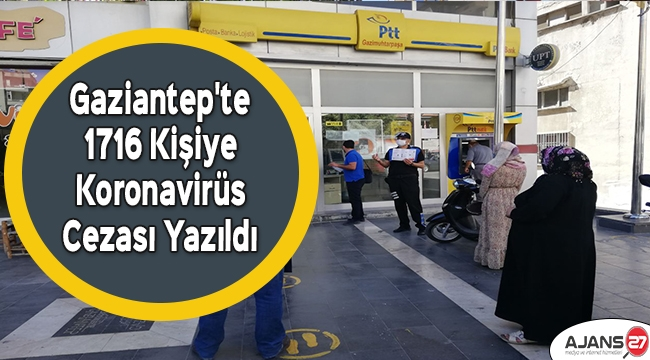 Gaziantep'te 1716 kişiye daha koronavirüs cezası yazıldı