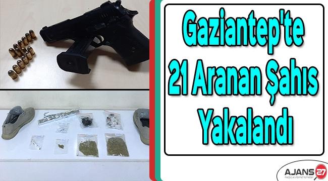 Gaziantep'te 21 aranan şahıs yakalandı