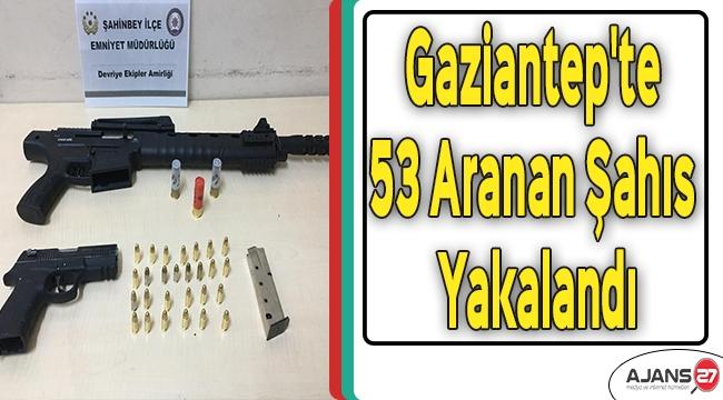 Gaziantep'te 53 Aranan Şahıs Yakalandı