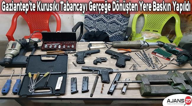 Gaziantep'te kurusıkı tabancayı gerçeğe dönüşten yere baskın yapıldı