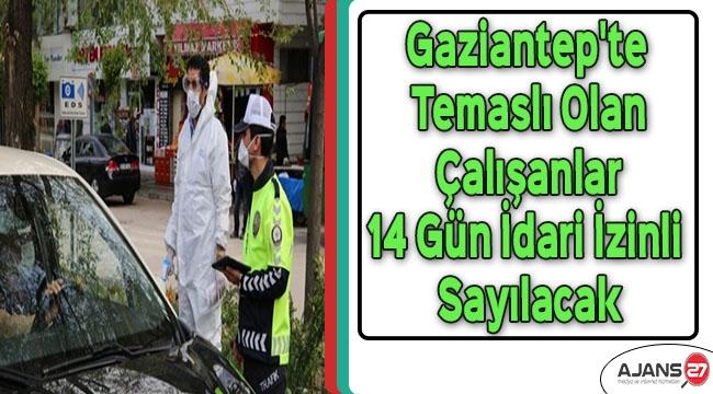 Gaziantep'te temaslı olan çalışanlar 14 gün idari izinli sayılacak