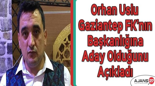 Orhan Uslu, Gaziantep FK'nın başkanlığına aday olduğunu açıkladı