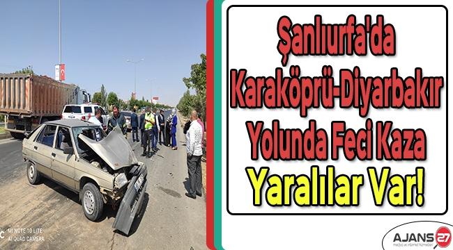 Şanlıurfa'da Karaköprü-Diyarbakır yolunda feci kaza! Yaralılar var
