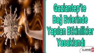 Gaziantep'te bağ evlerinde yapılan etkinlikler yasaklandı