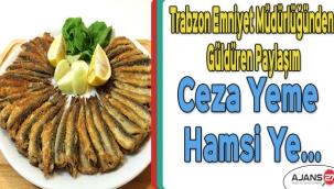 Trabzon Emniyet Müdürlüğünden Güldüren Paylaşım: Ceza Yeme Hamsi Ye...