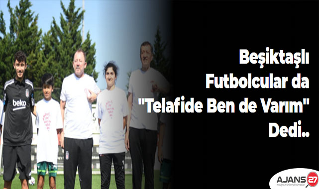 Beşiktaşlı futbolcular da
