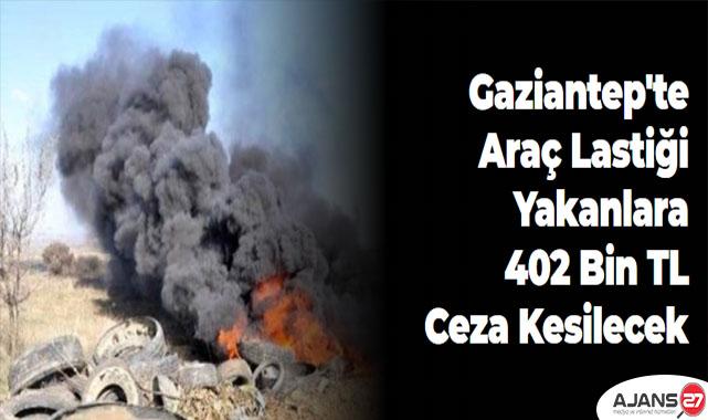 Gaziantep'te Araç lastiği yakanlara 402 bin TL ceza kesilecek