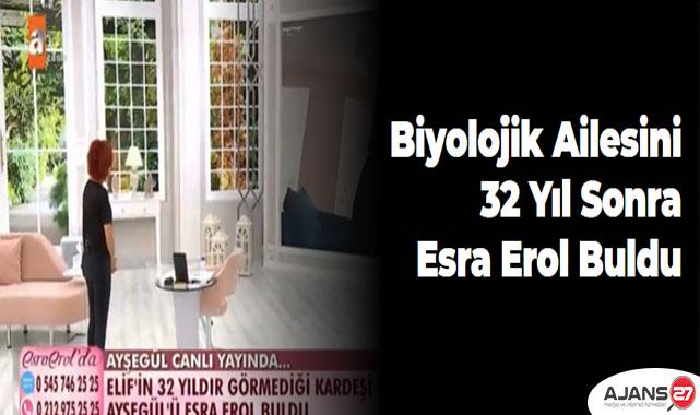 Biyolojik ailesini 32 yıl sonra Esra Erol buldu